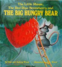 The Little Mouse, the Red Ripe Strawberry and Big Hungry Bear by Audrey Wood
