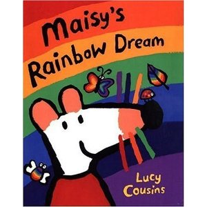 Maisy's Rainbow Dream by Lucy Cousins