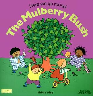 Here We Go 'Round the Mulberry Bush by Annie Kubler