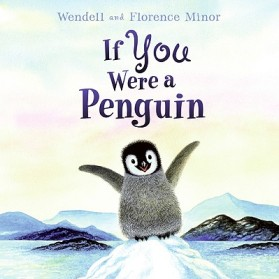 If You Were a Penguin by Wendell Minor