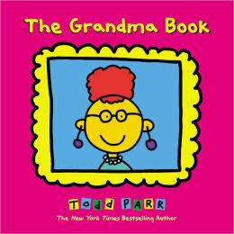 The Grandma Book by Todd Parr