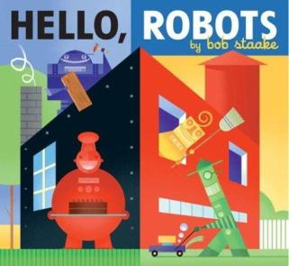 Hello, Robots by Bob Staake