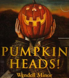 Pumpkin Heads by Wendell Minor