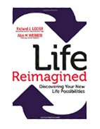 LIFE REIMAGINED : DISCOVERING YOUR NEW LIFE POSSIBILITIES
