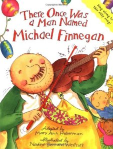 There Once Was a Man Named Michael Finnegan  by Mary Ann Hoberman and Bernard Wescott