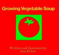 Growing Vegetable Soup Lois Ehlert