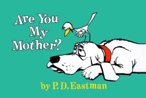 Are You My Mother by P.D Eastman