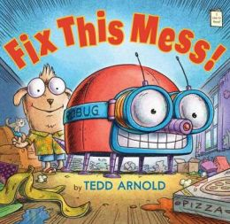 Fix This Mess by Tedd Arnold